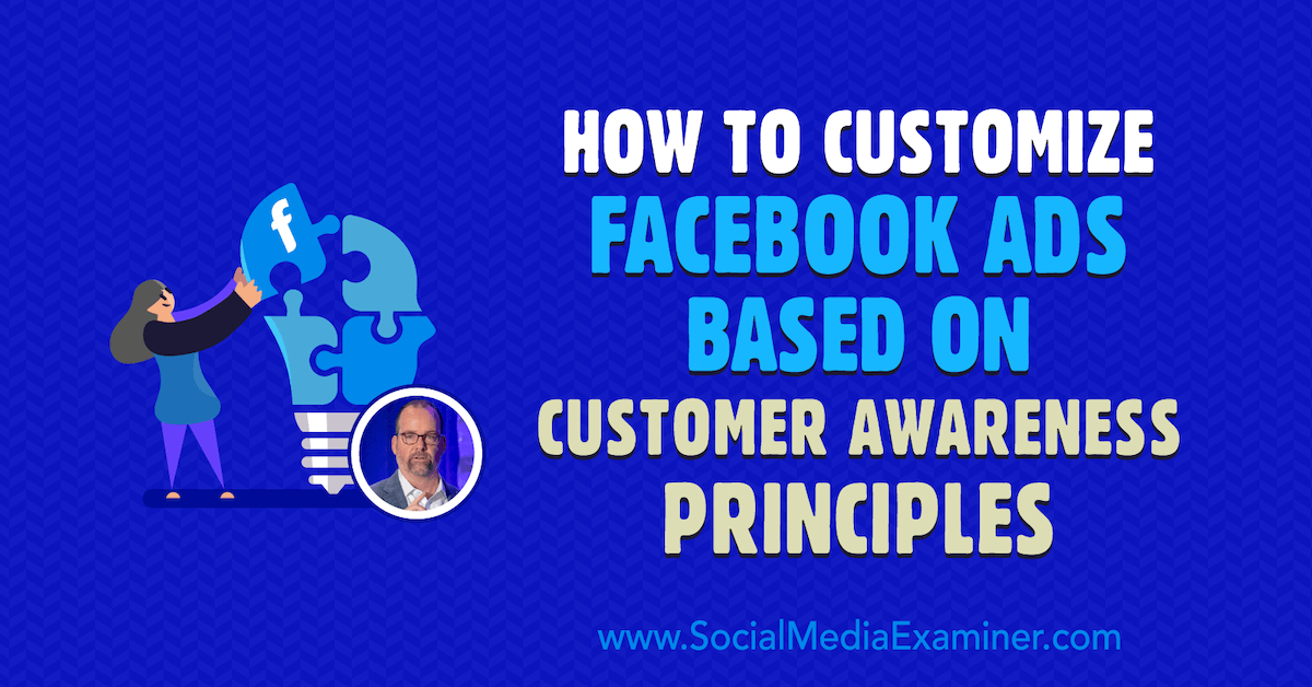 How to Customize Facebook Ads Based on Customer Awareness Principles : Social Media Examiner