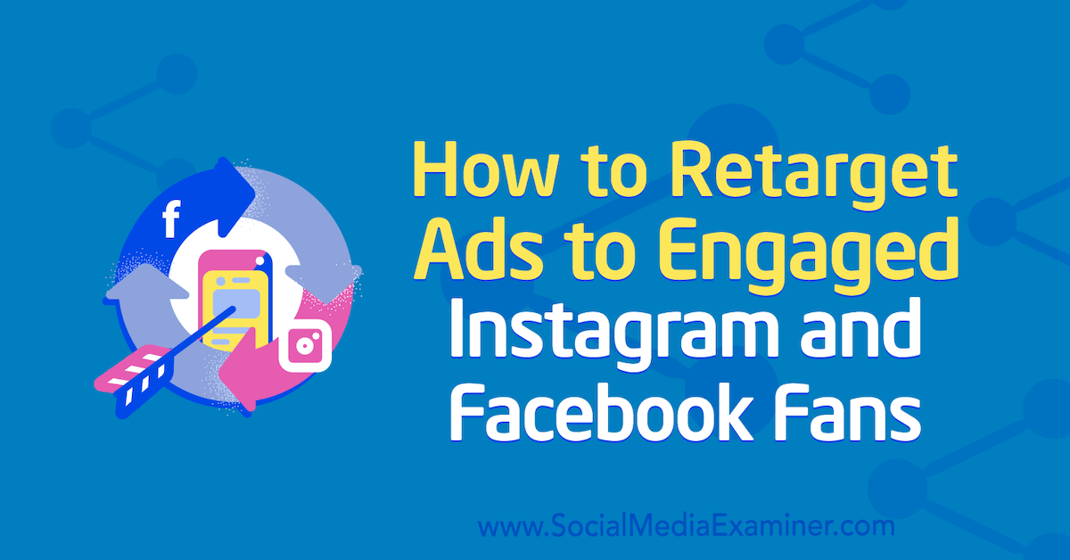 How to Retarget Ads to Engaged Instagram and Facebook Fans : Social Media Examiner
