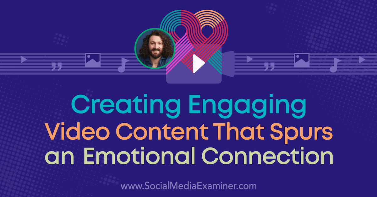 Creating Engaging Video Content That Spurs an Emotional Connection : Social Media Examiner