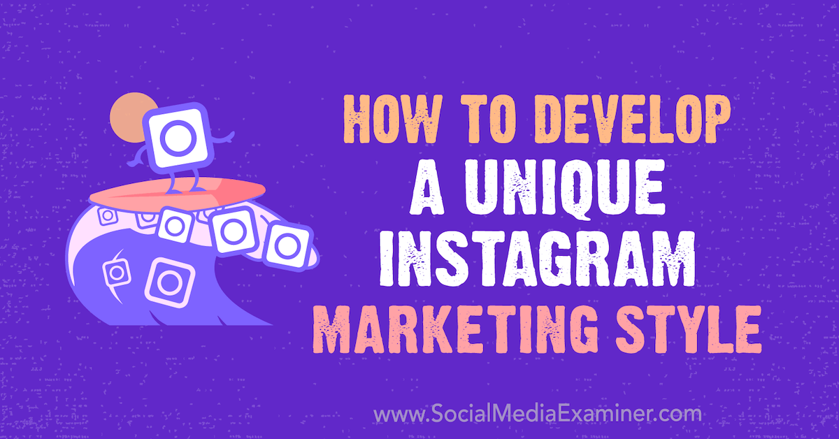 How to Develop a Unique Instagram Marketing Style : Social Media Examiner