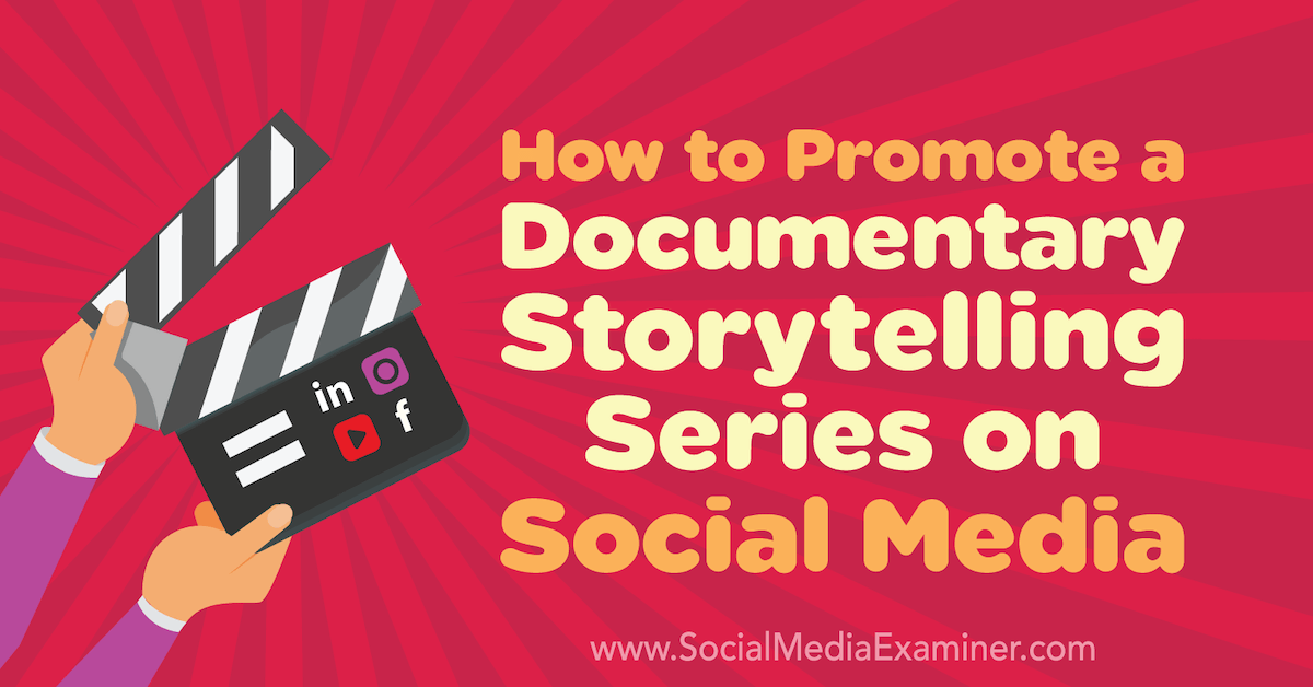 How to Promote a Documentary Storytelling Series on Social Media : Social Media Examiner