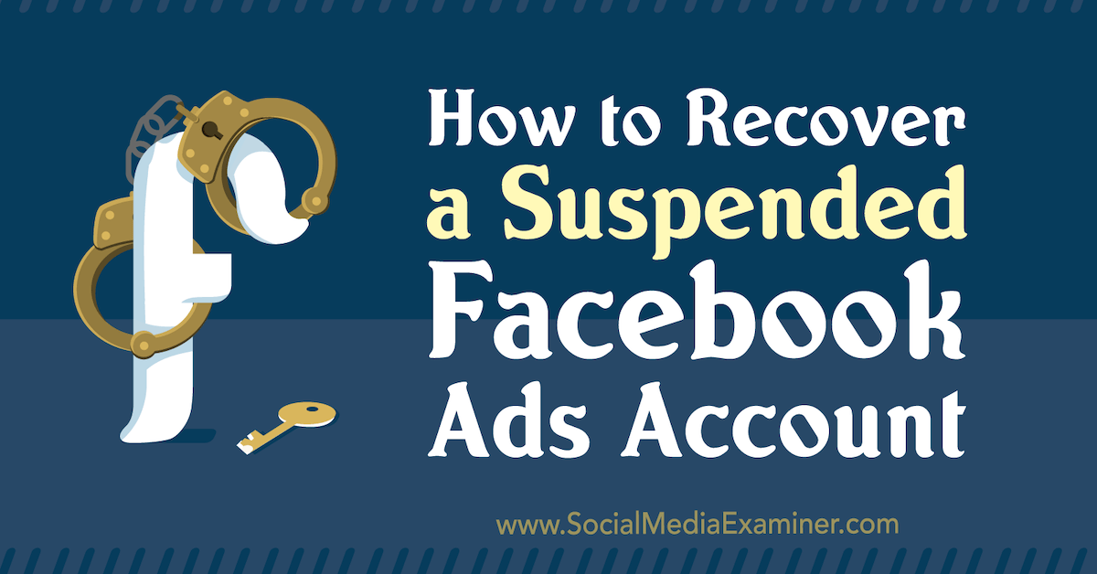 How to Recover a Suspended Facebook Ads Account : Social Media Examiner