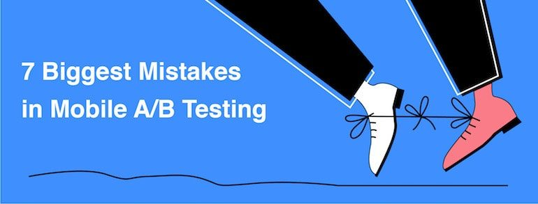 Mobile A/B Testing: 7 Errors and Misconceptions to Avoid