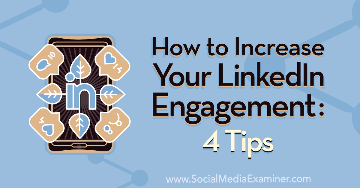 How to Increase Your LinkedIn Engagement: 4 Tips : Social Media Examiner