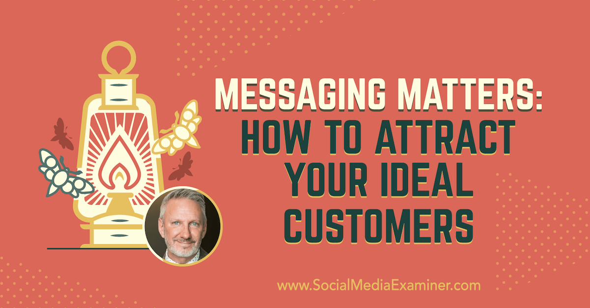 Messaging Matters: How to Attract Your Ideal Customers : Social Media Examiner