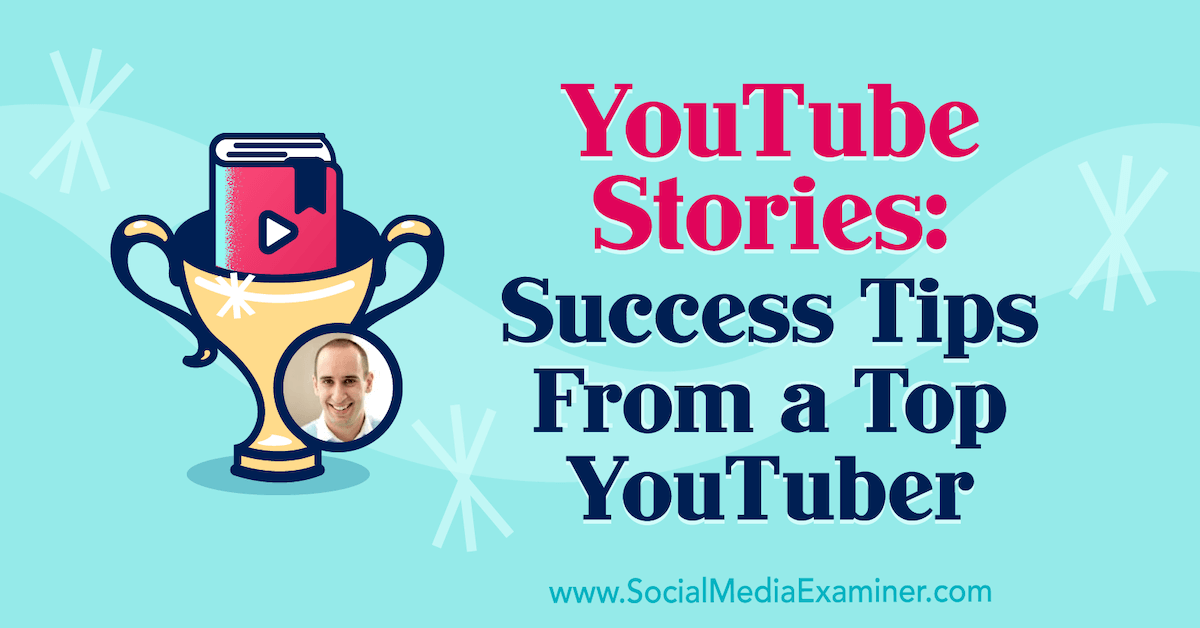 YouTube Stories: Success Tips From a Top YouTuber : Social Media Examiner