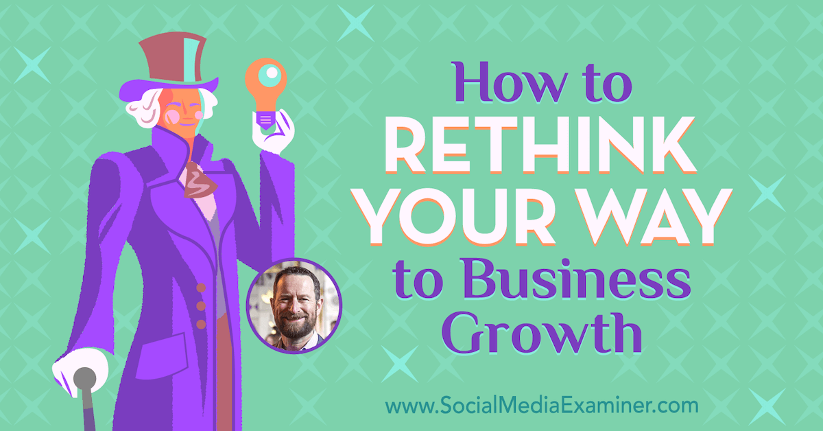 How to Rethink Your Way to Business Growth : Social Media Examiner