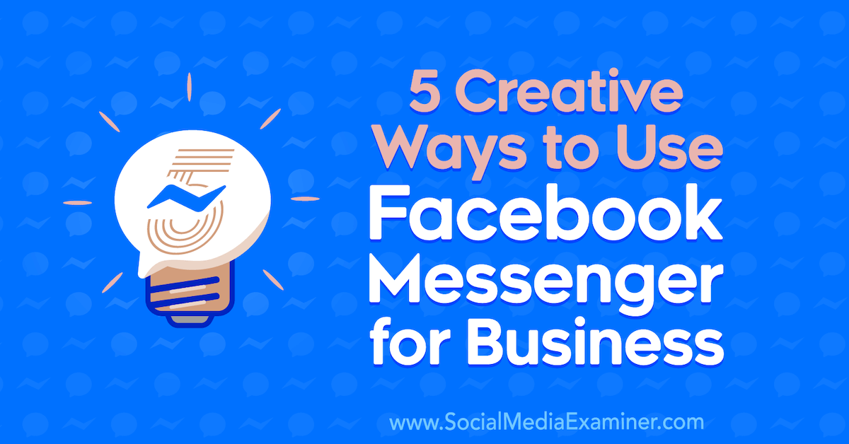 5 Creative Ways to Use Facebook Messenger for Business : Social Media Examiner