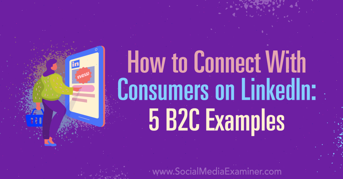 How to Connect With Consumers on LinkedIn: 5 B2C Examples : Social Media Examiner