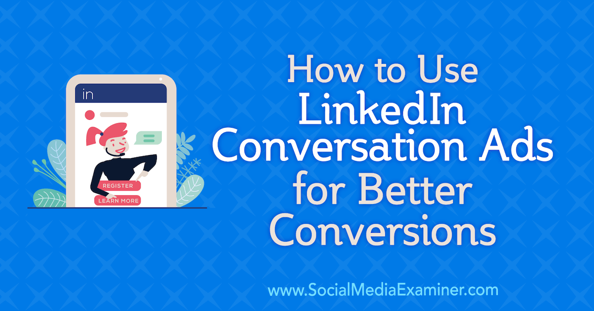 How to Use LinkedIn Conversation Ads for Better Conversions : Social Media Examiner