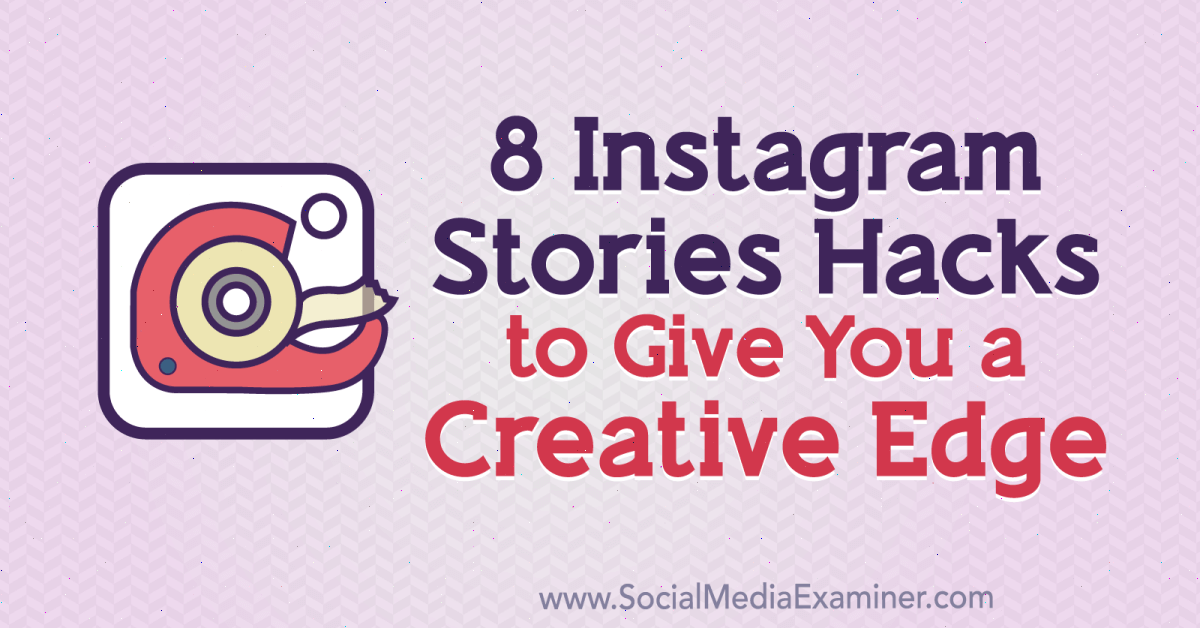 8 Instagram Stories Hacks to Give You a Creative Edge : Social Media Examiner