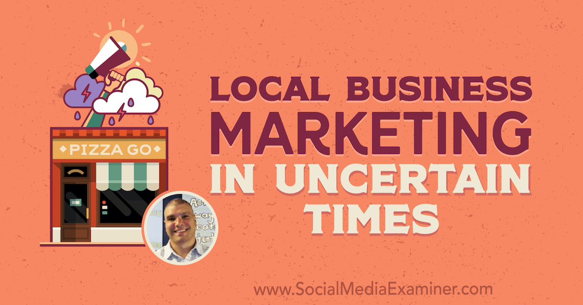 Local Business Marketing in Uncertain Times : Social Media Examiner