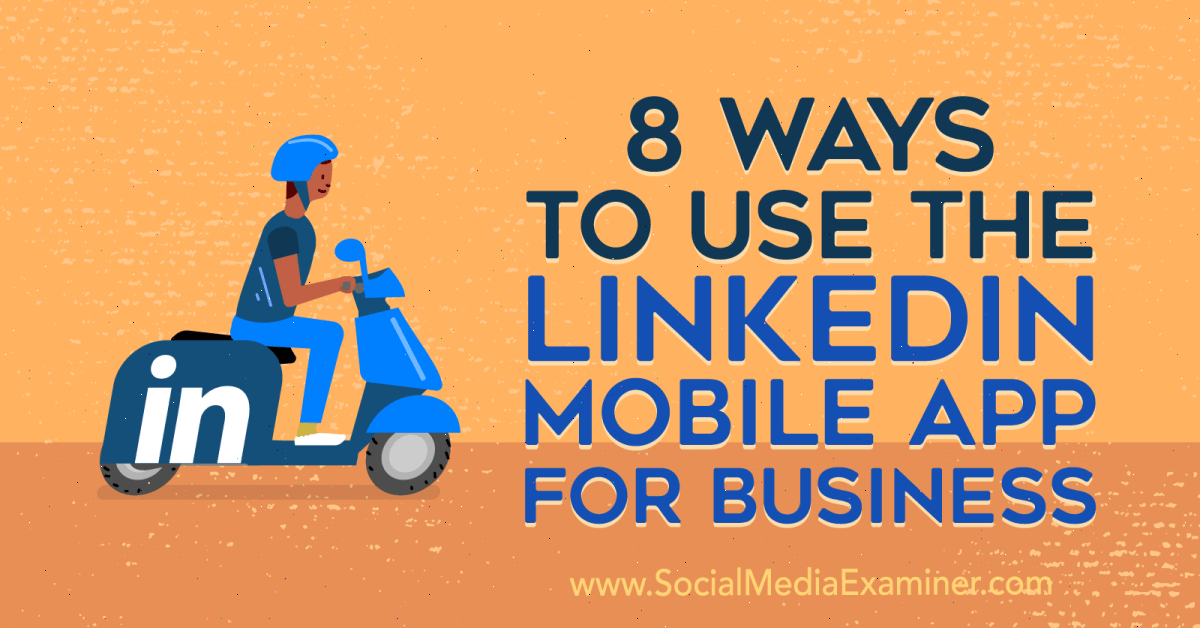 8 Ways to Use the LinkedIn Mobile App for Business : Social Media Examiner