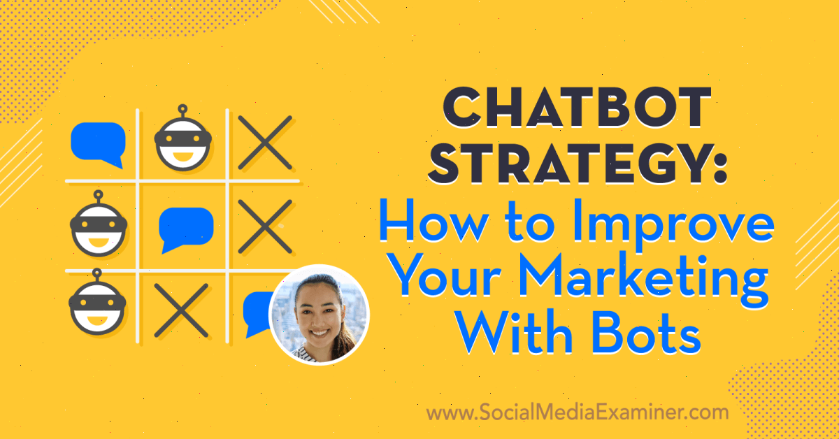 Chatbot Strategy: How to Improve Your Marketing With Bots : Social Media Examiner