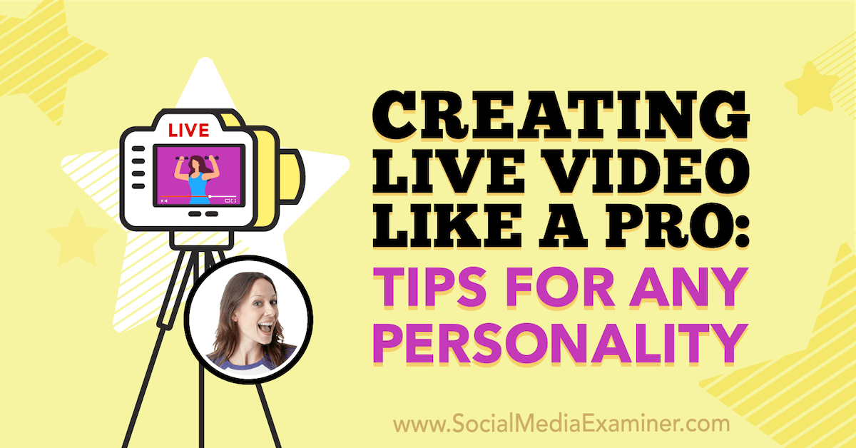 Creating Live Video Like a Pro: Tips for Any Personality : Social Media Examiner