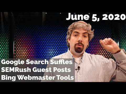 Google Search Shuffles; SEMRush Guest Posts Controversy, Bing Webmaster Tools Updates & More
