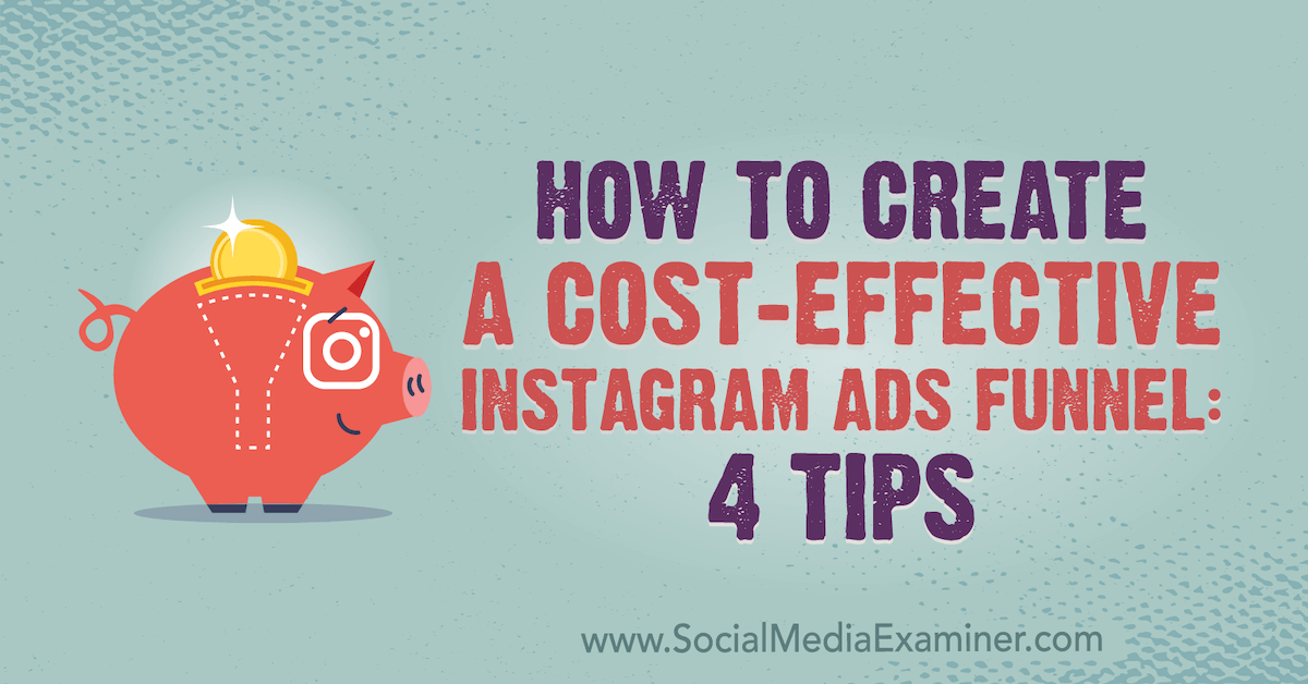 How to Create a Cost-Effective Instagram Ads Funnel: 4 Tips : Social Media Examiner