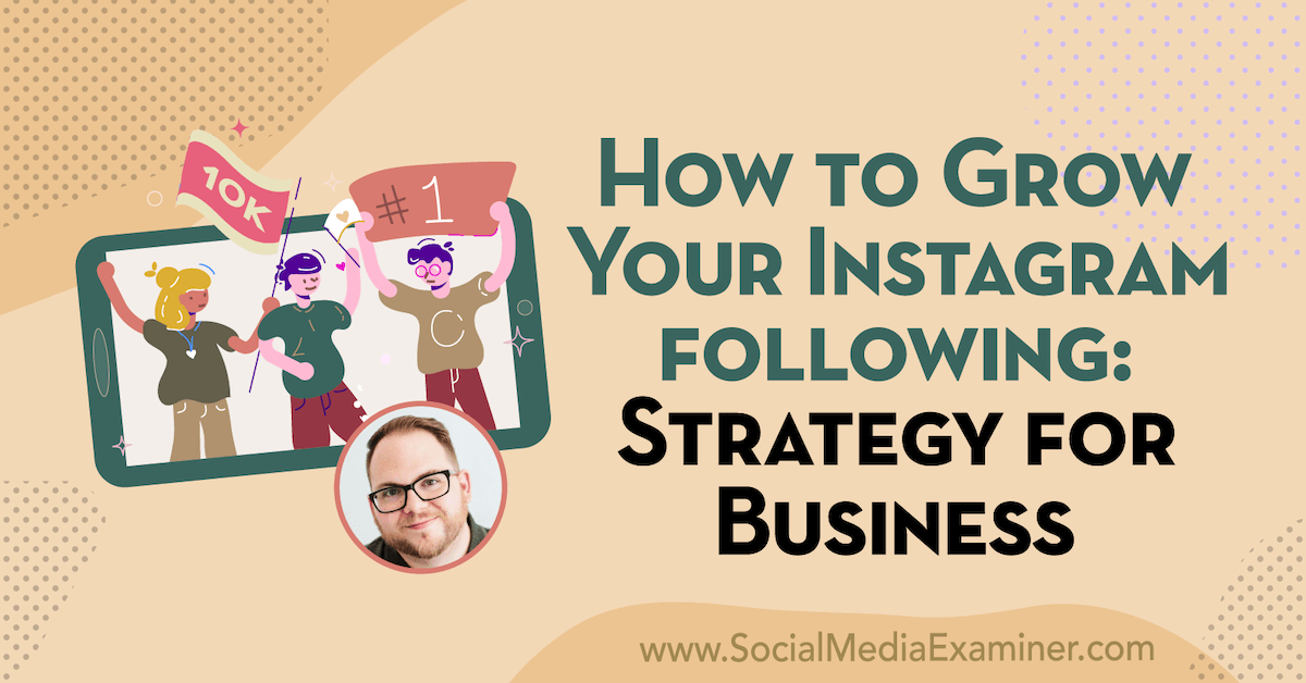 How to Grow Your Instagram Following: Strategy for Businesses : Social Media Examiner