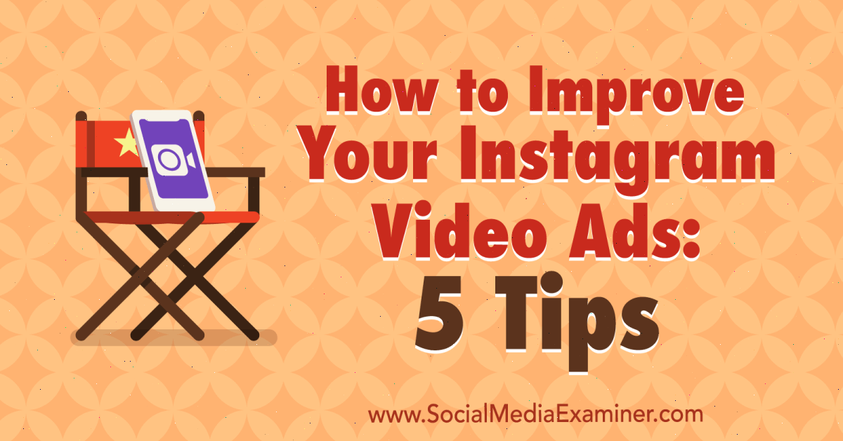 How to Improve Your Instagram Video Ads: 5 Tips : Social Media Examiner