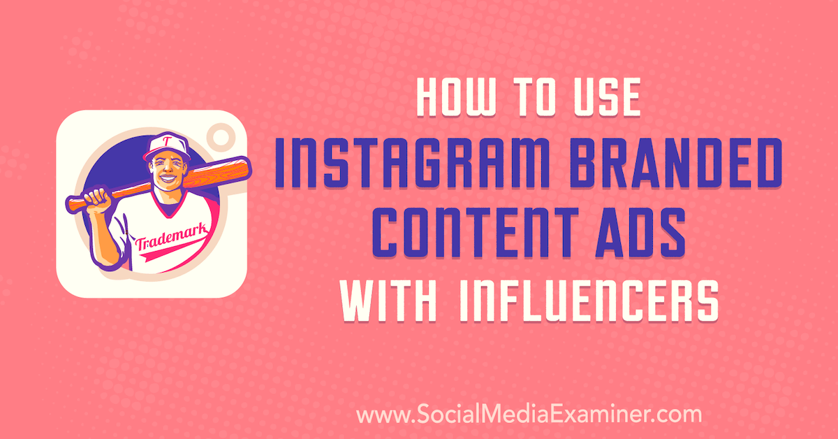 How to Use Instagram Branded Content Ads With Influencers : Social Media Examiner