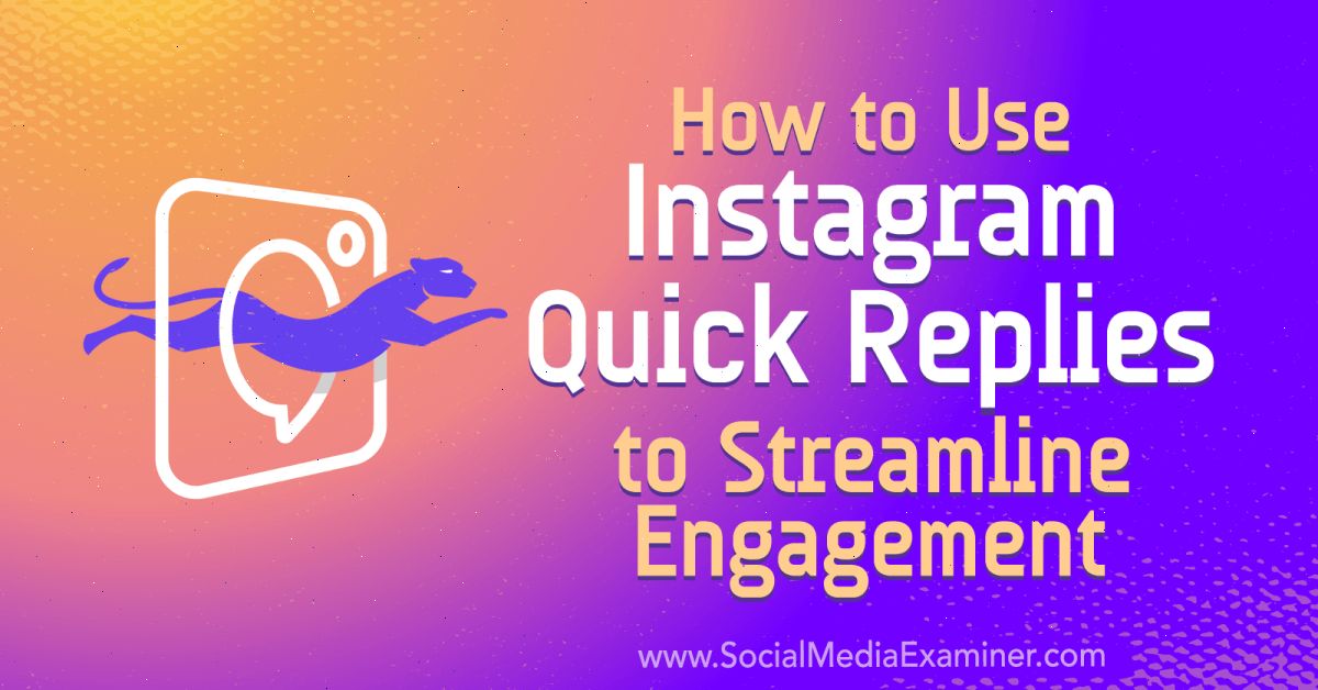 How to Use Instagram Quick Replies to Streamline Engagement : Social Media Examiner