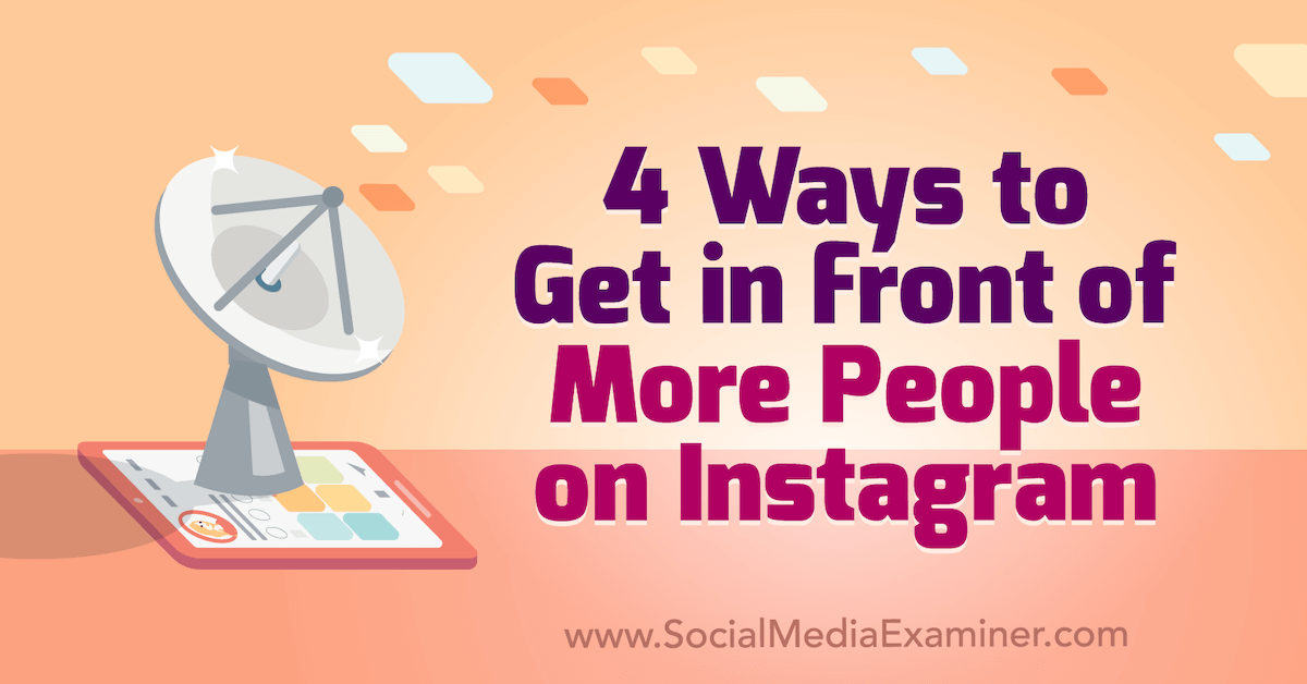 4 Ways to Get in Front of More People on Instagram : Social Media Examiner