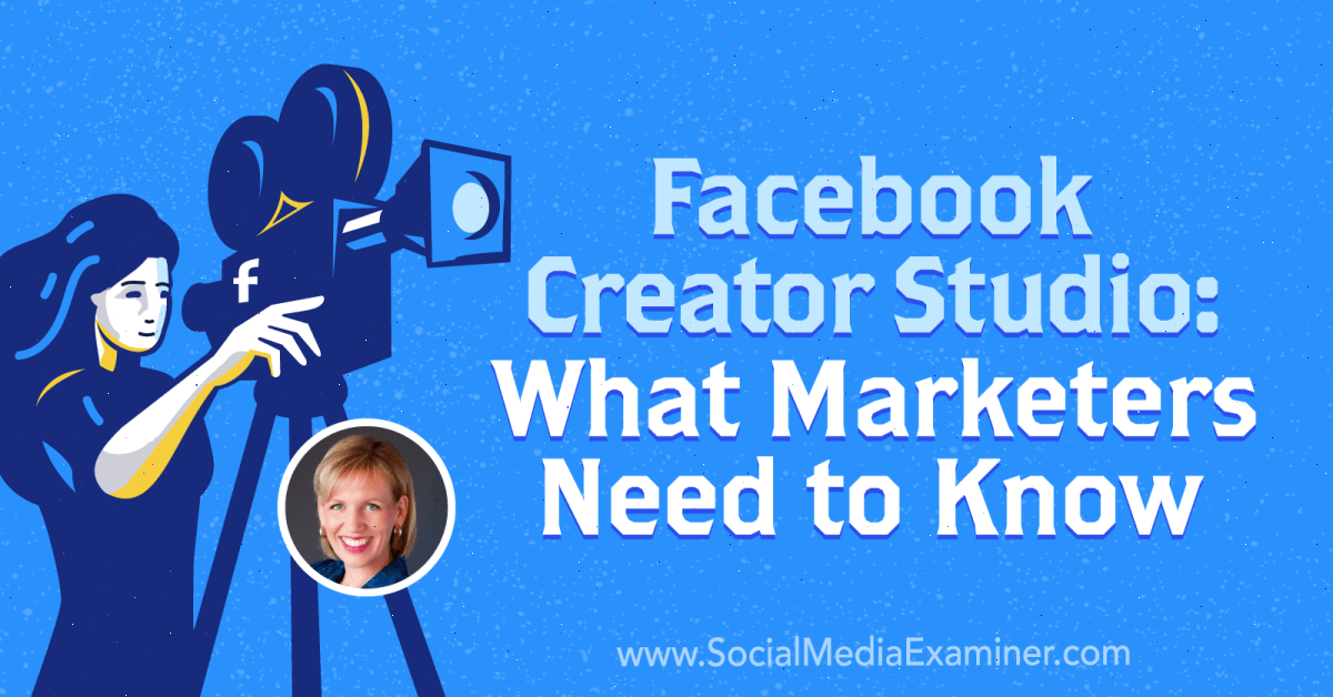 Facebook Creator Studio: What Marketers Need to Know : Social Media Examiner