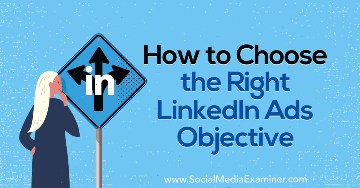 How to Choose the Right LinkedIn Ads Objective : Social Media Examiner