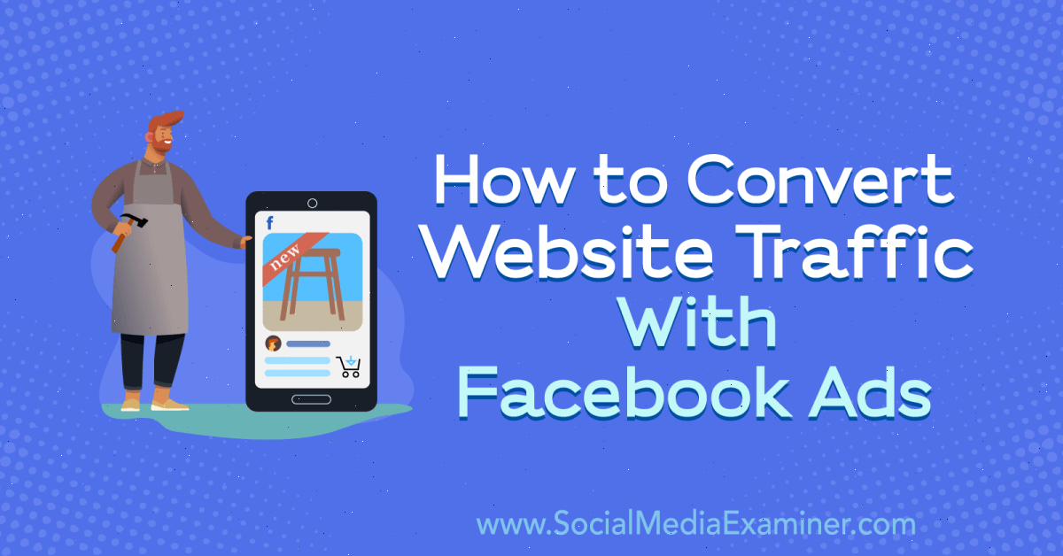 How to Convert Website Traffic With Facebook Ads : Social Media Examiner