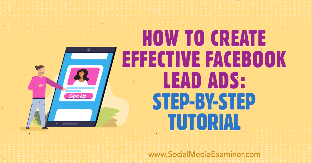 How to Create Effective Facebook Lead Ads: Step-by-Step Tutorial : Social Media Examiner