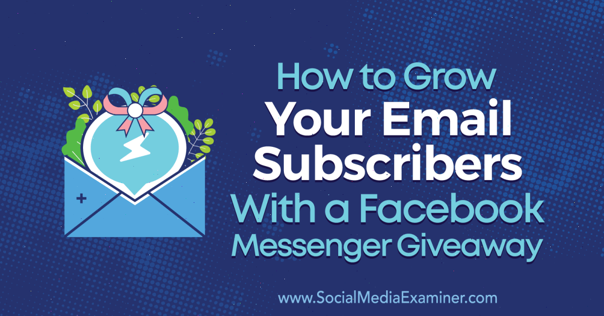 How to Grow Your Email Subscribers With a Facebook Messenger Giveaway : Social Media Examiner