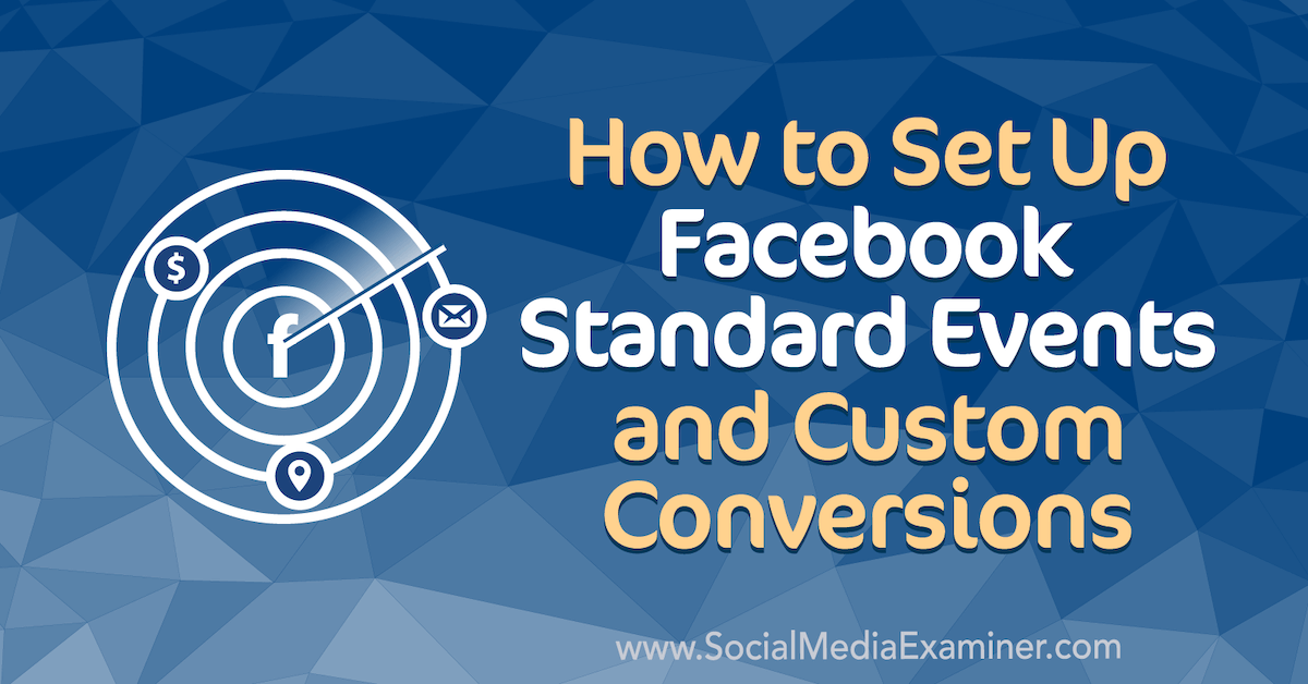 How to Set Up Facebook Standard Events and Custom Conversions : Social Media Examiner