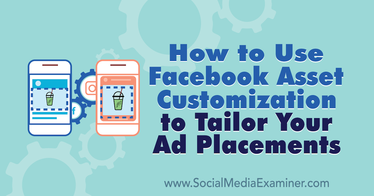 How to Use Facebook Asset Customization to Tailor Your Ad Placements : Social Media Examiner