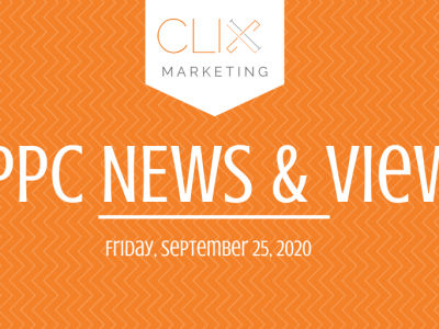 Clix Marketing Blog's #PPC News & Views: Friday, September 25, 2020