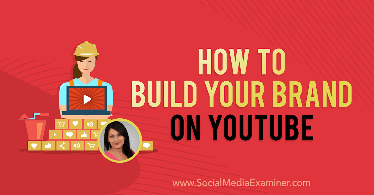 How to Build Your Brand on YouTube : Social Media Examiner