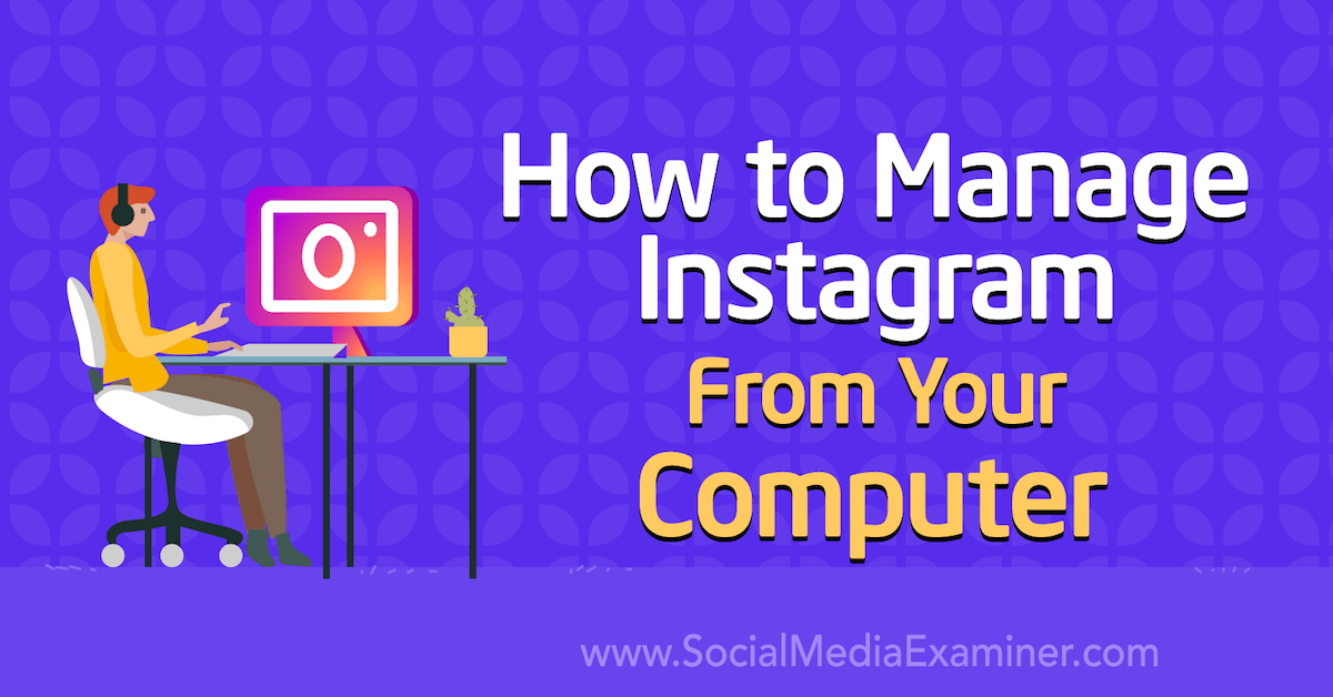 How to Manage Instagram From Your Computer : Social Media Examiner