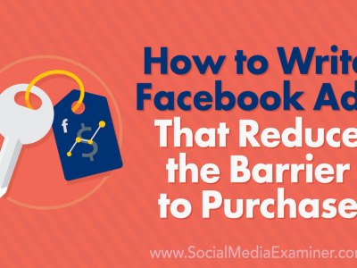 How to Write Facebook Ads That Reduce the Barrier to Purchase : Social Media Examiner