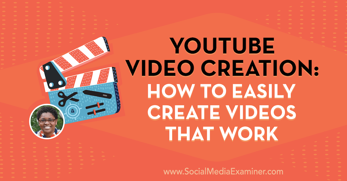 YouTube Video Creation: How to Easily Create Videos That Work : Social Media Examiner