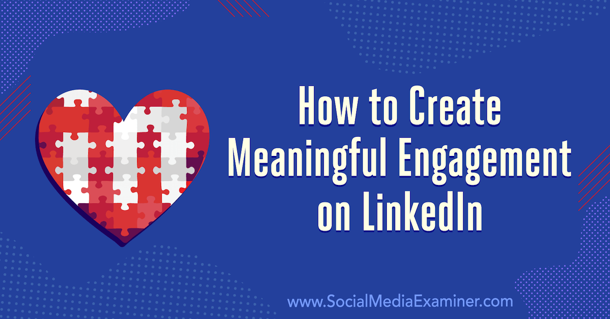 How to Create Meaningful Engagement on LinkedIn: 3 Tips : Social Media Examiner