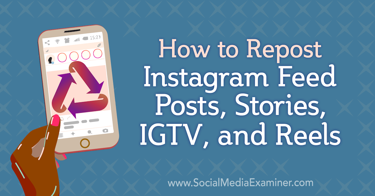 How to Repost Instagram Feed Posts, Stories, IGTV, and Reels : Social Media Examiner