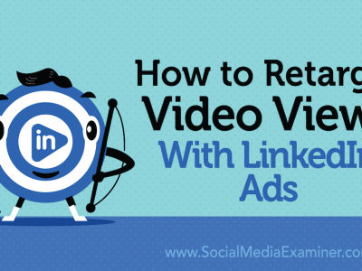 How to Retarget Video Views With LinkedIn Ads : Social Media Examiner