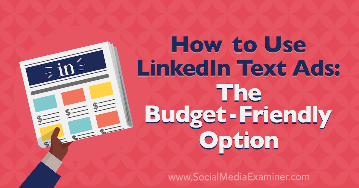 How to Use LinkedIn Text Ads: The Budget-Friendly Option : Social Media Examiner