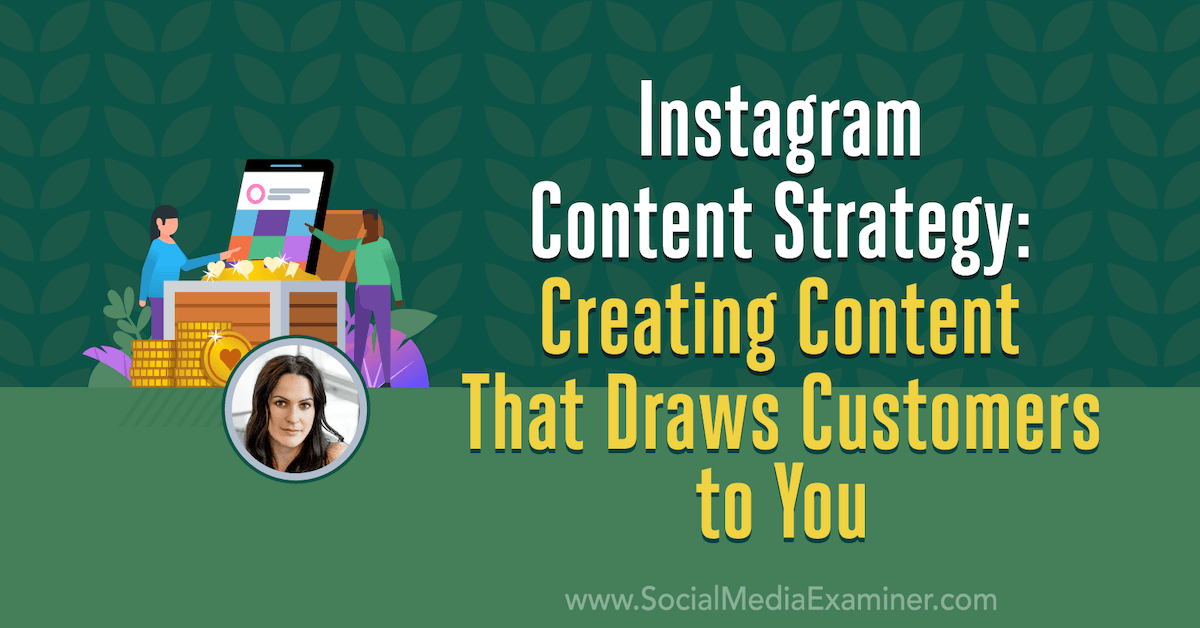 Instagram Content Strategy: Creating Content That Draws Customers to You : Social Media Examiner