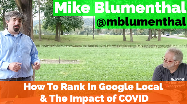 Mike Blumenthal How To Tactically Rank In Google Local & The Impact of COVID (Part Three)