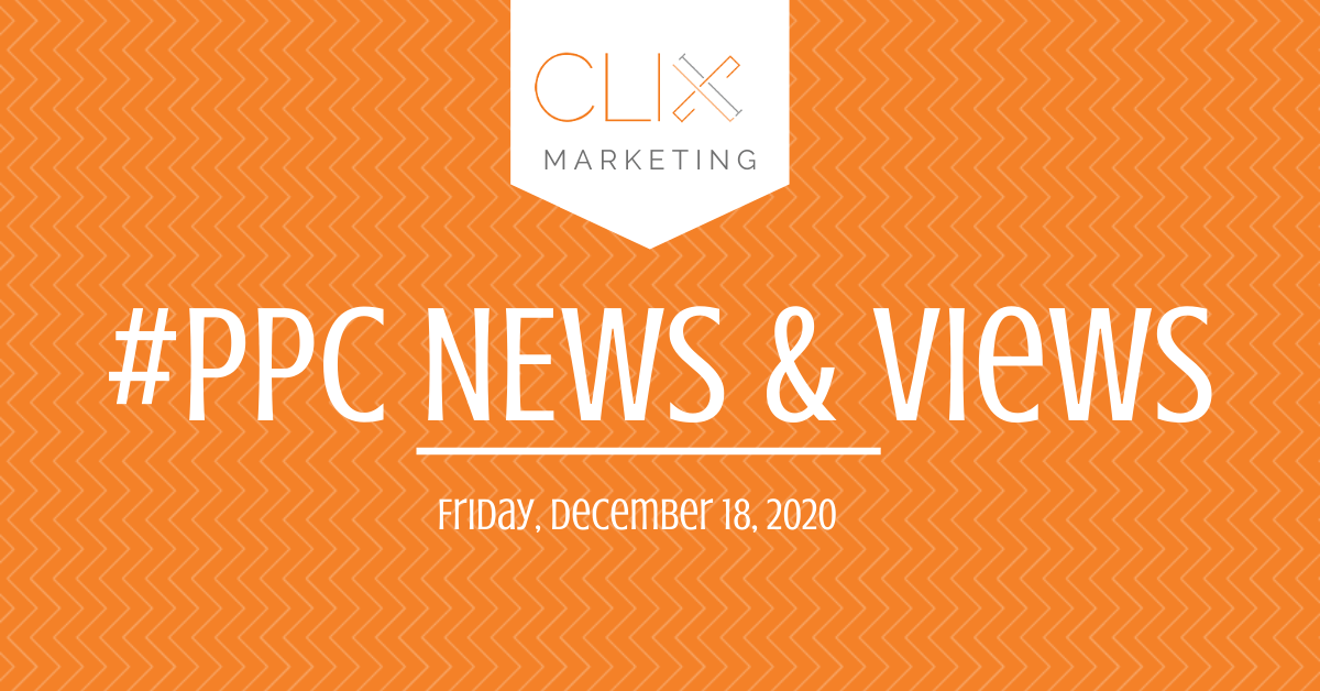 Clix Marketing Blog's #PPC News & Views: Friday, December 18, 2020