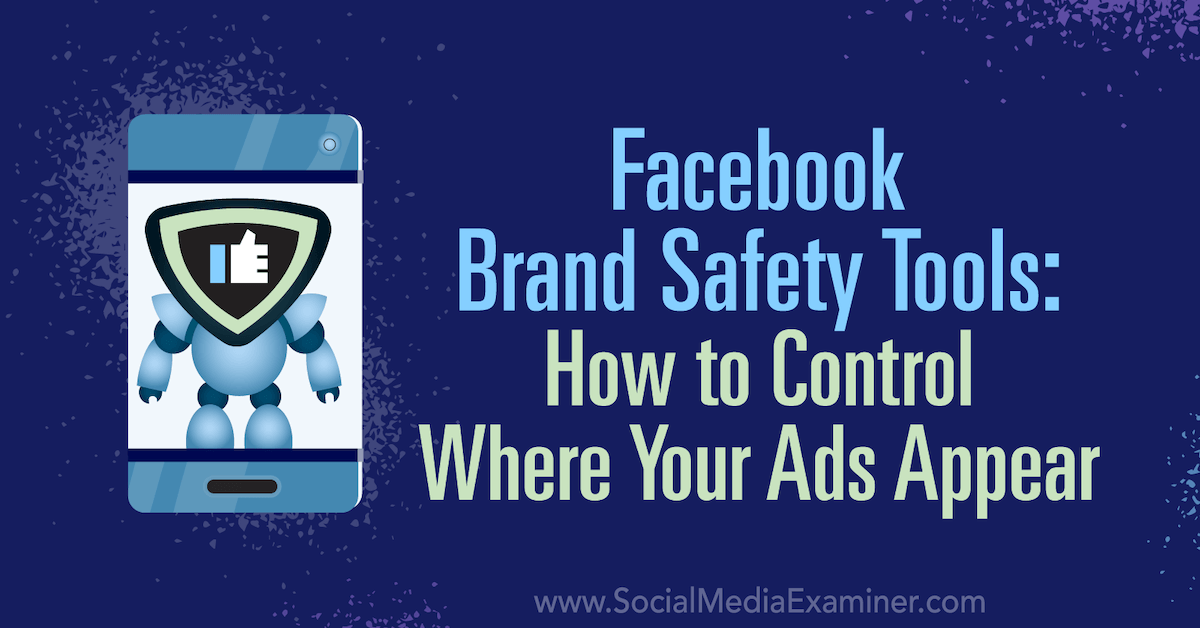 Facebook Brand Safety Tools: How to Control Where Your Ads Appear : Social Media Examiner