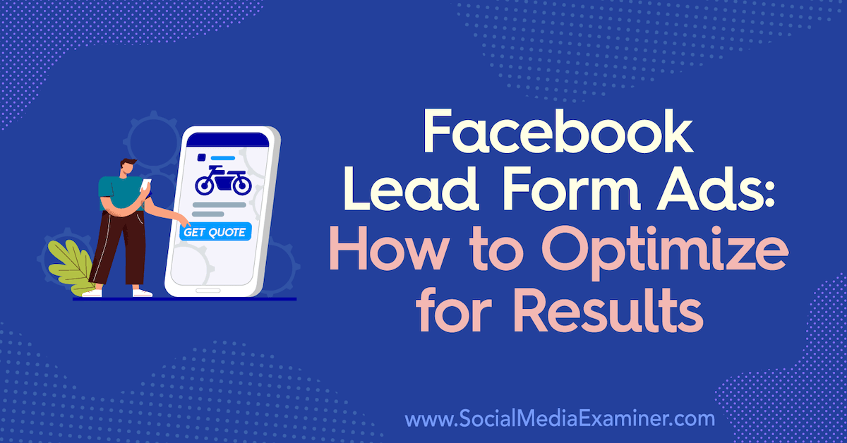 Facebook Lead Form Ads: How to Optimize for Results by Allie Bloyd on Social Media Examiner.