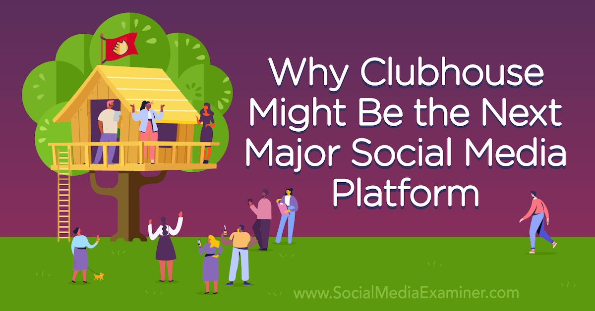 Why Clubhouse App Might Be the Next Major Social Media Platform : Social Media Examiner