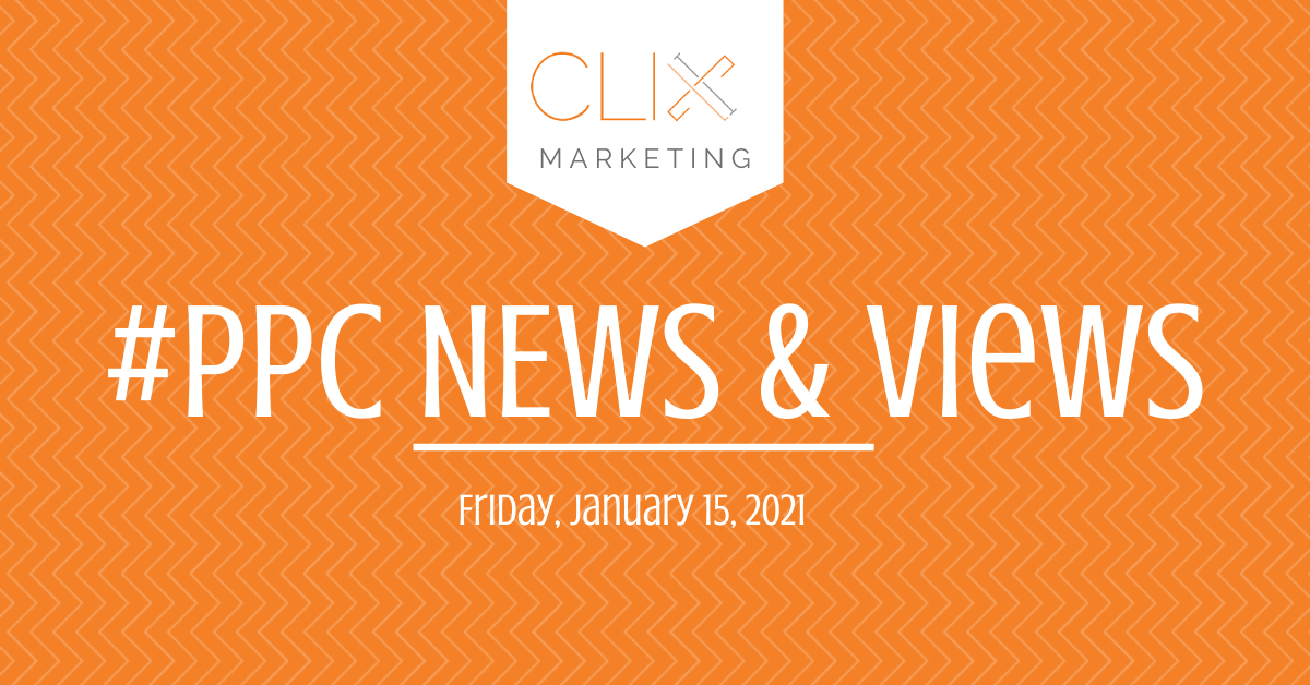 Clix Marketing Blog's #PPC News & Views: Friday, January 15, 2021