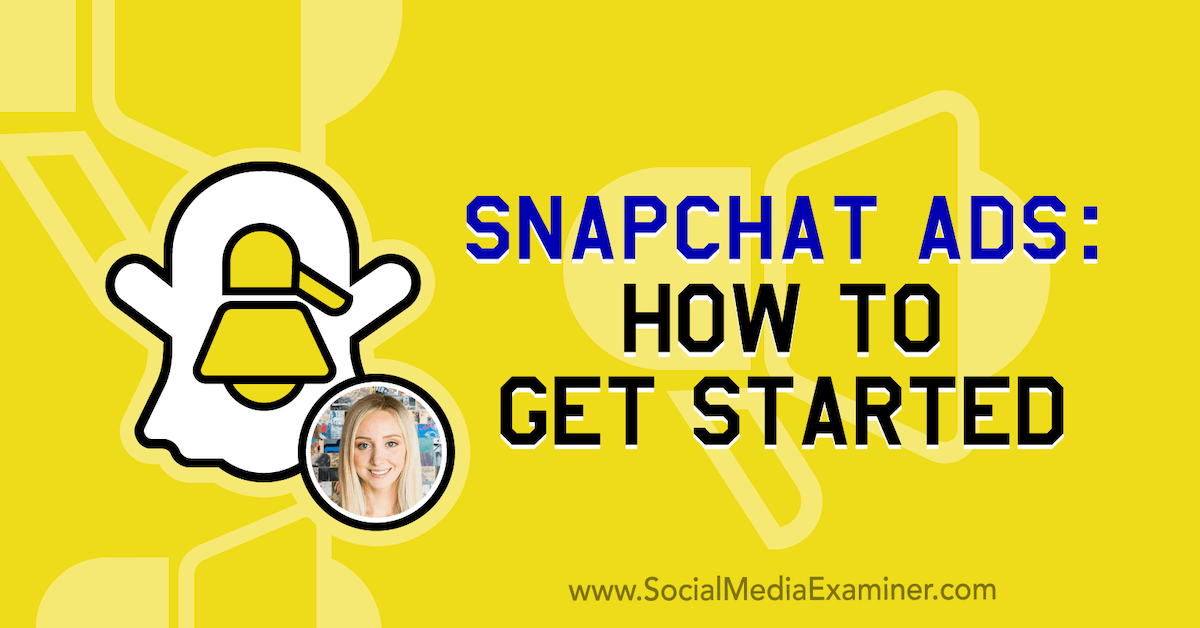 Snapchat Ads: How to Get Started : Social Media Examiner